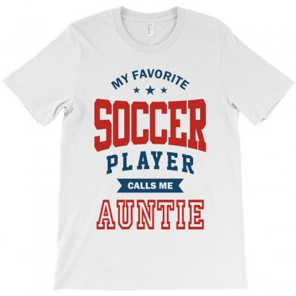 My Favorite Soccer Player Calls Me Auntie T-shirt Designed By Ale C. Lopez