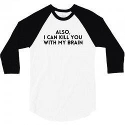 also i can kıll you with my brain for light 3/4 Sleeve Shirt | Artistshot