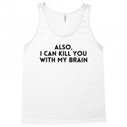 also i can kıll you with my brain for light Tank Top | Artistshot