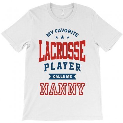 My Favorite Lacrosse Player Calls Me Nanny T-shirt Designed By Ale C. Lopez