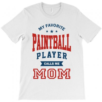 My Favorite Paintball Player Calls Me Mom T-shirt Designed By Ale C. Lopez
