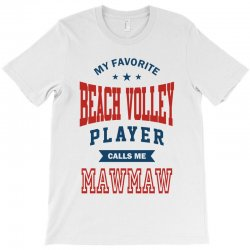 My favorite Beach Volley calls me MAWMAW T-Shirt | Artistshot