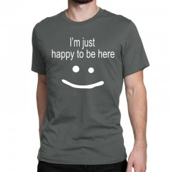 happy to be here Classic T-shirt | Artistshot