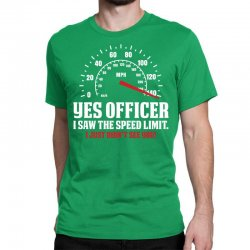 Yes Officer I Saw The Speed Limit, I Just Didn't See you Classic T-shirt | Artistshot