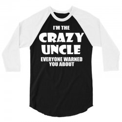 i'm the crazy uncle 3/4 Sleeve Shirt | Artistshot