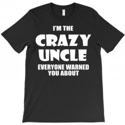 i'm the crazy uncle T-Shirt | Artistshot