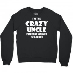 i'm the crazy uncle Crewneck Sweatshirt | Artistshot