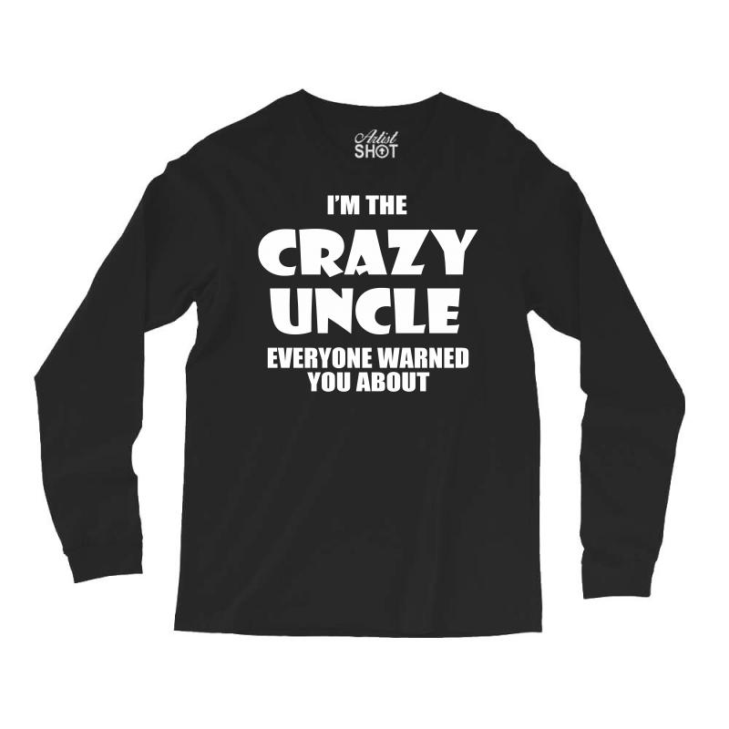I'm The Crazy Uncle Long Sleeve Shirts | Artistshot