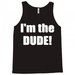 i'm the dude Tank Top | Artistshot