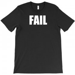 fail T-Shirt | Artistshot
