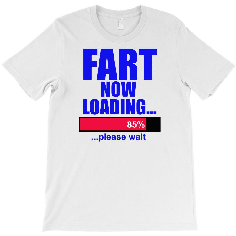 06899891b9630c Custom Fart Loading Now T-shirt By Mdk Art - Artistshot