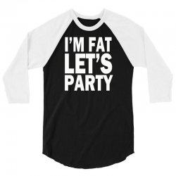 fat let's party 3/4 Sleeve Shirt | Artistshot