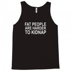 fat people are harder to kidnap Tank Top | Artistshot