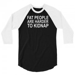 fat people are harder to kidnap 3/4 Sleeve Shirt | Artistshot