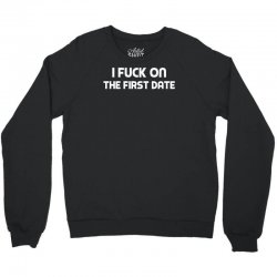 f'k on the first date Crewneck Sweatshirt | Artistshot