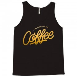 addicted to coffee Tank Top | Artistshot