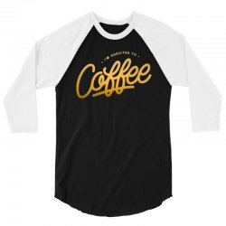 addicted to coffee 3/4 Sleeve Shirt | Artistshot