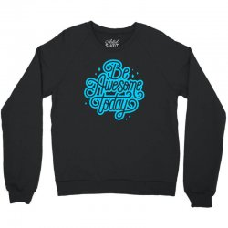 be awesome today Crewneck Sweatshirt | Artistshot
