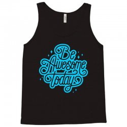 be awesome today Tank Top | Artistshot