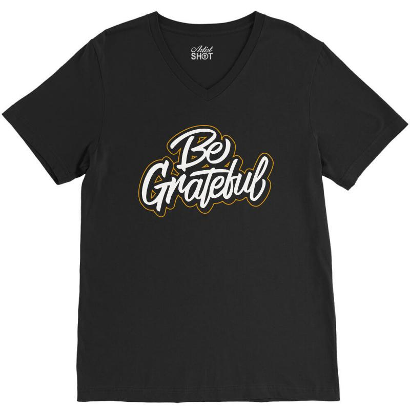 Be Grateful V-neck Tee | Artistshot