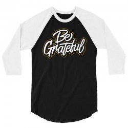 be grateful 3/4 Sleeve Shirt | Artistshot