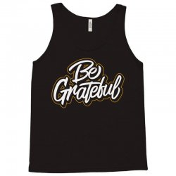 be grateful Tank Top | Artistshot