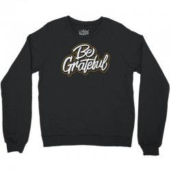 be grateful Crewneck Sweatshirt | Artistshot