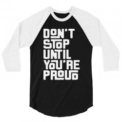 dont stop until youre pround 3/4 Sleeve Shirt | Artistshot