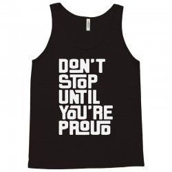 dont stop until youre pround Tank Top | Artistshot