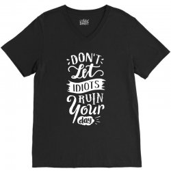 dont let idiots ruin your day V-Neck Tee | Artistshot