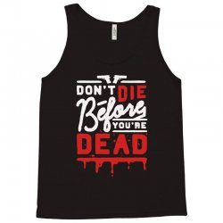 dont die before youre dead Tank Top | Artistshot
