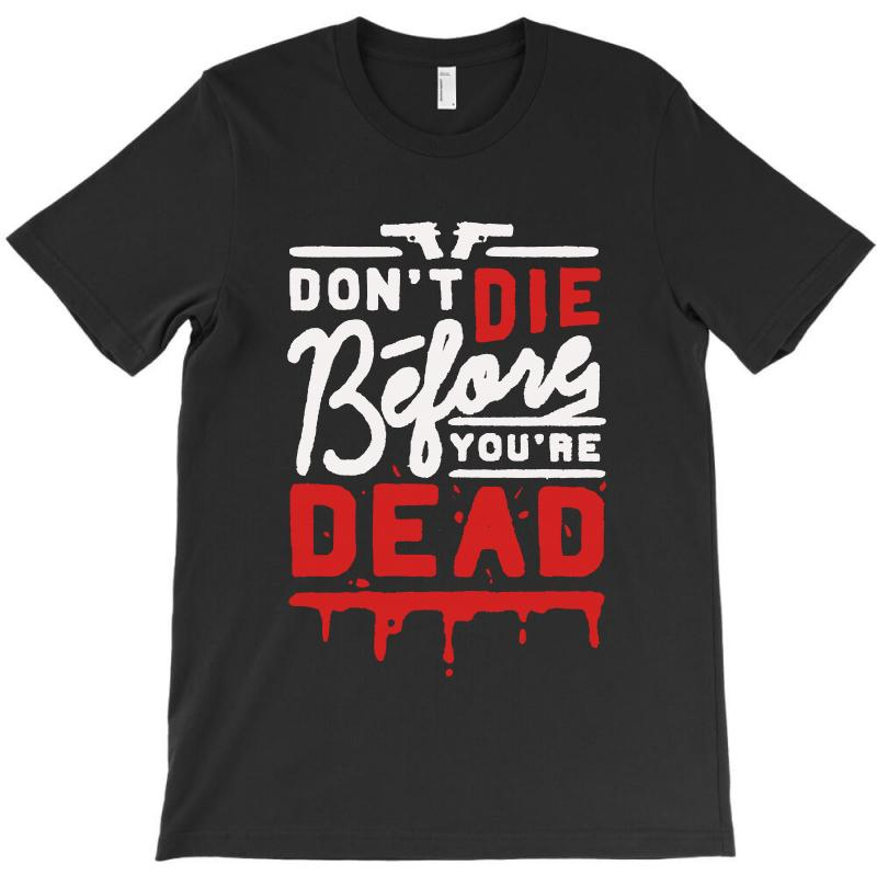 Dont Die Before Youre Dead T-shirt | Artistshot