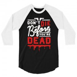 dont die before youre dead 3/4 Sleeve Shirt | Artistshot