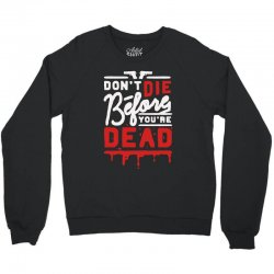 dont die before youre dead Crewneck Sweatshirt | Artistshot