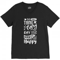 do one thing every day that makes you happy V-Neck Tee | Artistshot