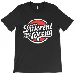 different doesnt mean wrong T-Shirt | Artistshot
