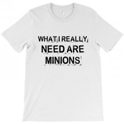 what i really need are minions for light T-Shirt | Artistshot