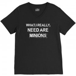 what i really need are minions for dark V-Neck Tee | Artistshot