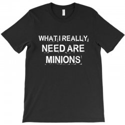 what i really need are minions for dark T-Shirt | Artistshot