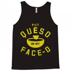 Put Queso In My Face - O Tank Top | Artistshot