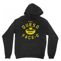 Put Queso In My Face - O Unisex Hoodie | Artistshot