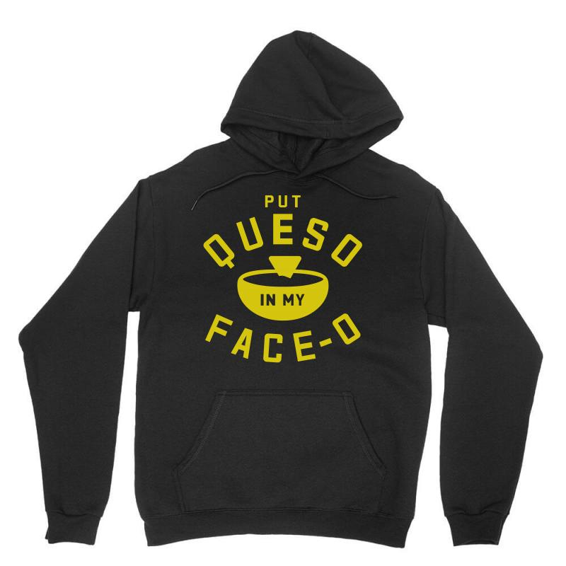 Put Queso In My Face - O Unisex Hoodie   Artistshot
