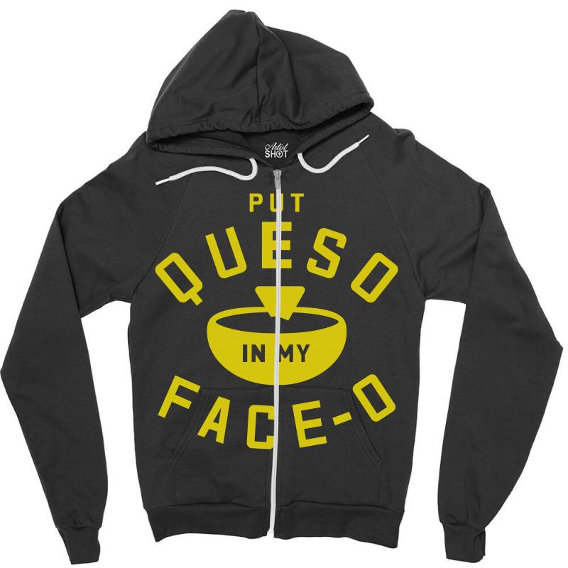 Put Queso In My Face - O Zipper Hoodie | Artistshot