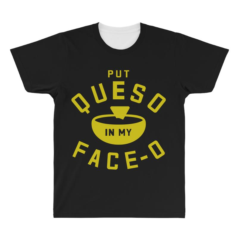 Put Queso In My Face - O All Over Men's T-shirt | Artistshot