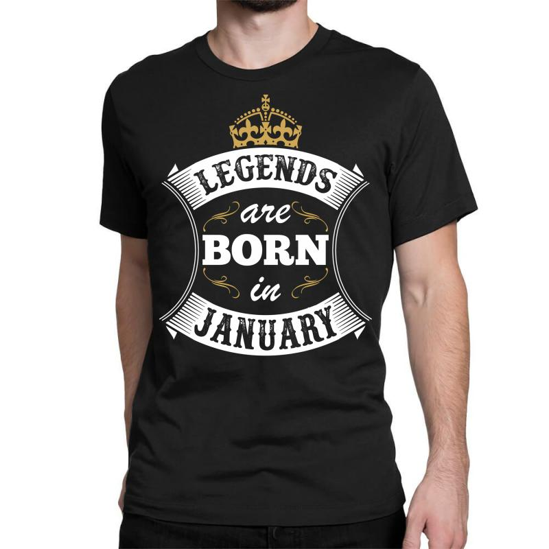 a9a59e7b1c1 Custom Legends Are Born In January Classic T-shirt By Tshiart ...