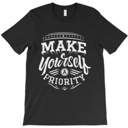 make yourself a priority T-Shirt | Artistshot