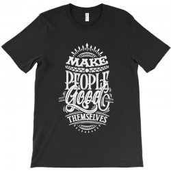 make people feel good about themselves T-Shirt | Artistshot