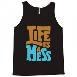 life is a mess Tank Top | Artistshot