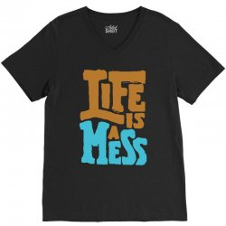 life is a mess V-Neck Tee | Artistshot