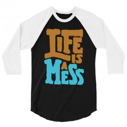 life is a mess 3/4 Sleeve Shirt | Artistshot